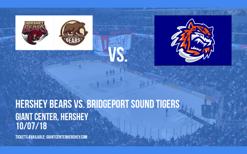 Hershey Bears vs. Bridgeport Sound Tigers at Giant Center
