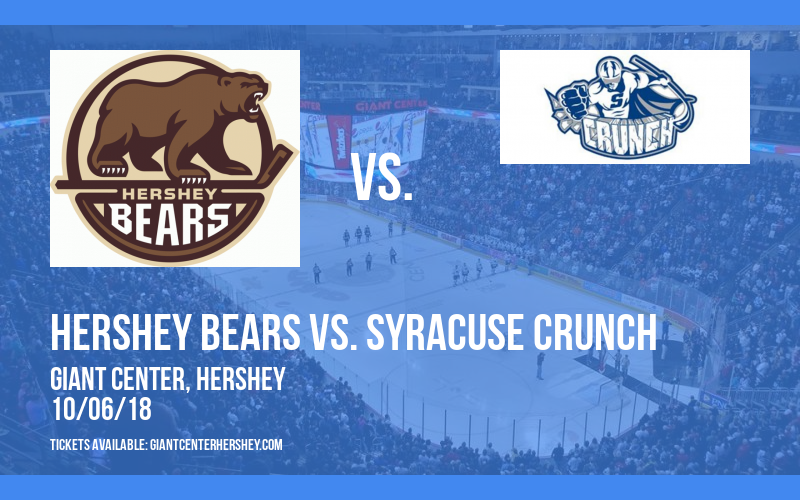Hershey Bears vs. Syracuse Crunch at Giant Center